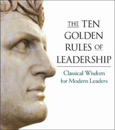 """The Ten Golden Rules of Leadership: Classical Wisdom for Modern Leaders"""